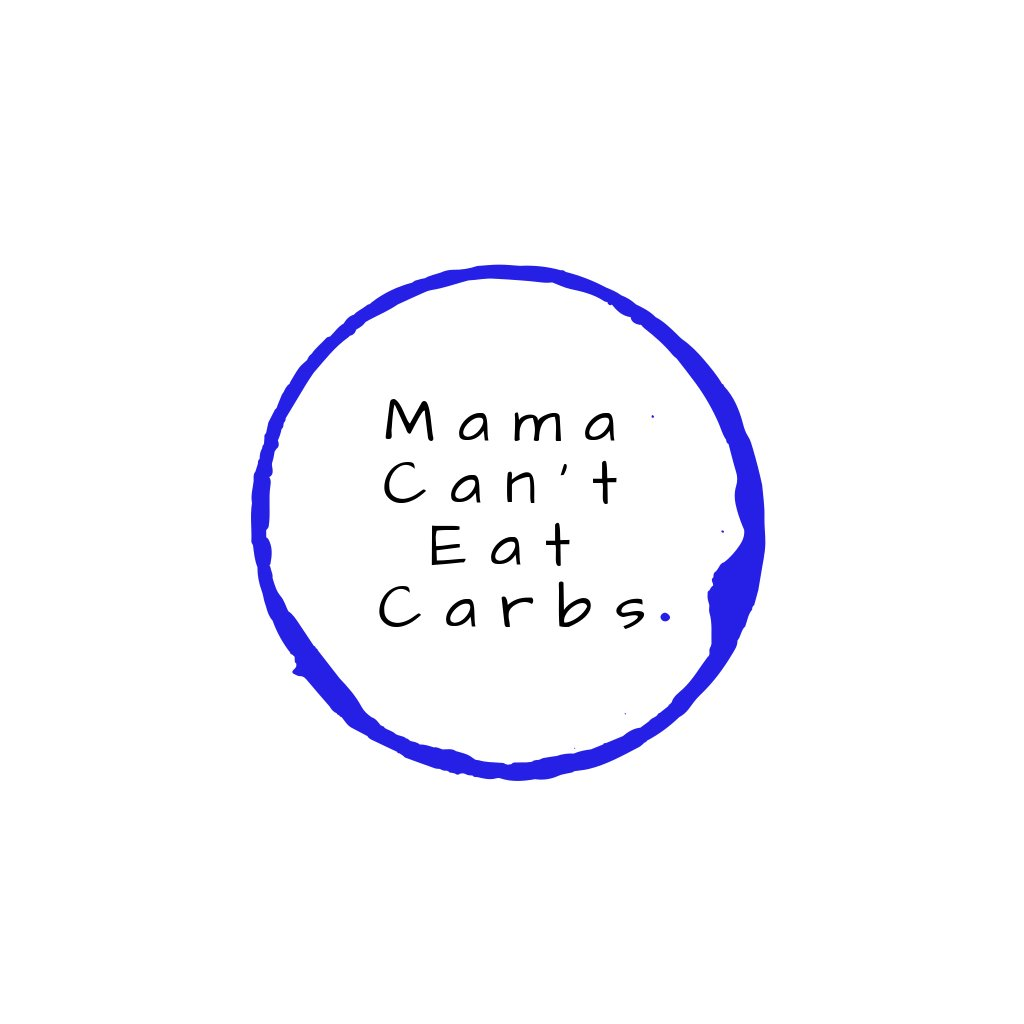 Mama Can't Eat Carbs